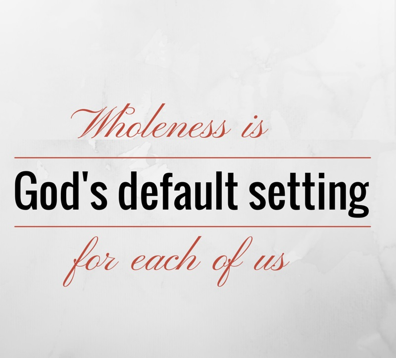 Wholeness-is-Gods-default-setting