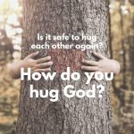 how-do-you-hug-god