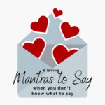 6-mantras-to-say-when-you-dont-know-what-to-say