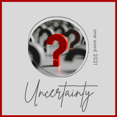 Uncertainty - One Word 2021