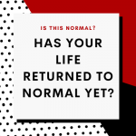 has-life-returned-to-normal-yet
